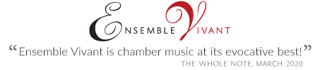 Ensemble Vivant is chamber music at its evocative best! The Whole Note 2020